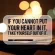 If You Cannot Put Your Heart In It Quote
