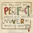 If You Wait For Perfect Conditions Quote