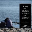 In Art As In Love Instinct Is Enough Quote