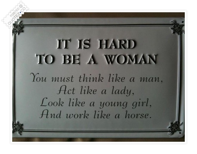 It's Hard To Be A Woman Quote
