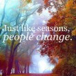 Just Like Seasons People Change Quote