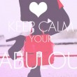 Keep Calm Your Fabulous Quote