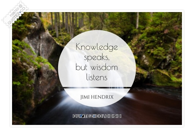 Knowledge Speaks But Wisdom Listens Quote