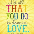 Let All That You Do Be Done In Love Quote