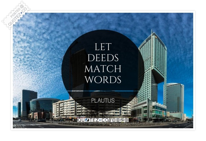 Let Deeds Match Words Quote