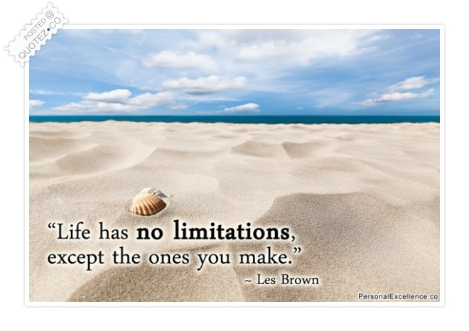 Life Has No Limitations Quote