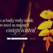 Life Is Actually Really Simple Quote