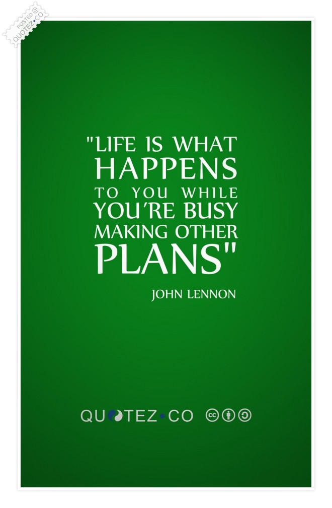 Life Is What Happens Quote