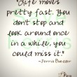 Life Moves Pretty Fast Quote