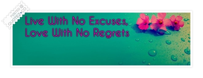Live With No Excuses And Love With No Regrets Quote