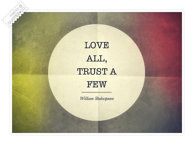 Love All Trust A Few Quote