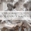 Love Of Beauty Is Taste Quote