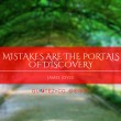 Mistakes are the Portals of Discovery Quote