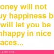 Money Will Not Buy Happiness Quote