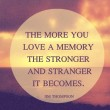 More You Love A Memory The Stronger It Becomes Quote
