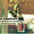 My Happiness Doesn't Depend On Somebody Quote