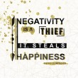 Negativity is a thief, it steals Happiness Quote