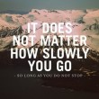 No Matter How Slowly You Go Don't Stop Quote