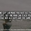One Guy Can Make You Hate All The Guys Quote