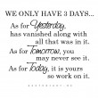 Only 3 Days Yesterday Tomorrow Today Quote