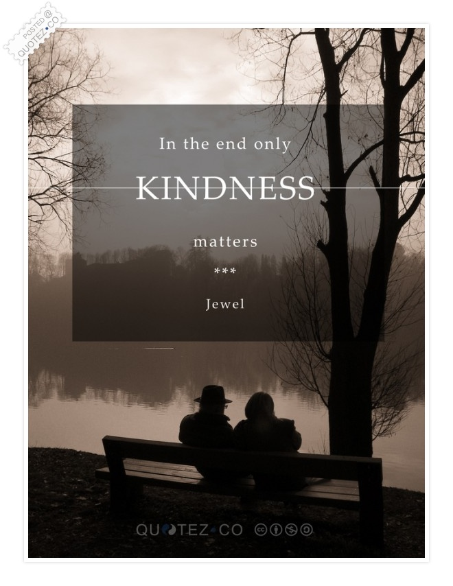 Only Kindness Matters Quote