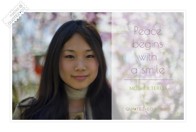Peace Begins With A Smile Quote
