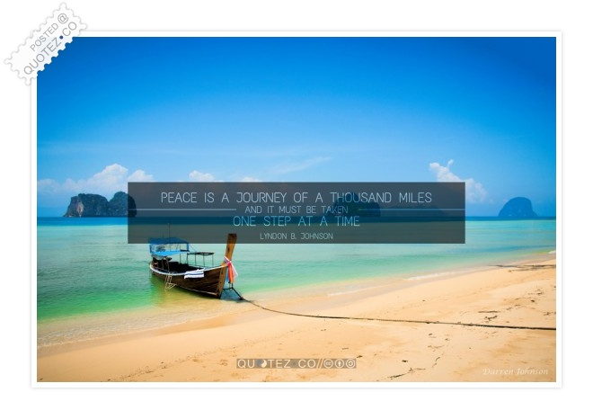 Peace Is A Journey Of A Thousand Miles Quote