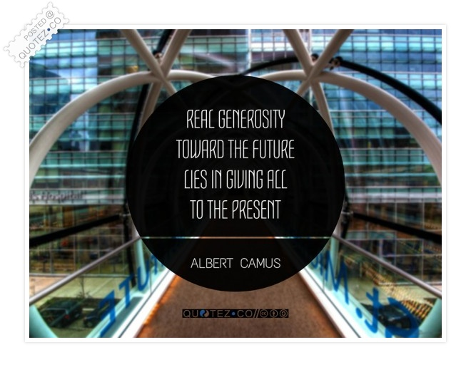 Real Generosity Toward The Future Lies In Giving All To The Present Quote