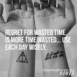 Regret For Wasted Time Is More Wasted Time Quote