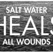 Salt Water Heals All Wounds Quote