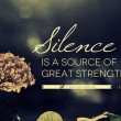 Silence Is A Source Of Great Strength Quote