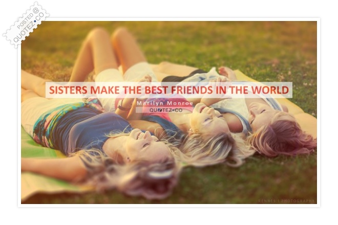 Sisters make the best friends in the world Quote