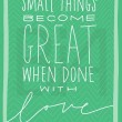 Small Things Become Great When Done With Love Quote