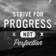 Strive For Progress Quote