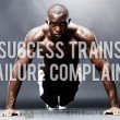 Success Trains Failure Complains Quote