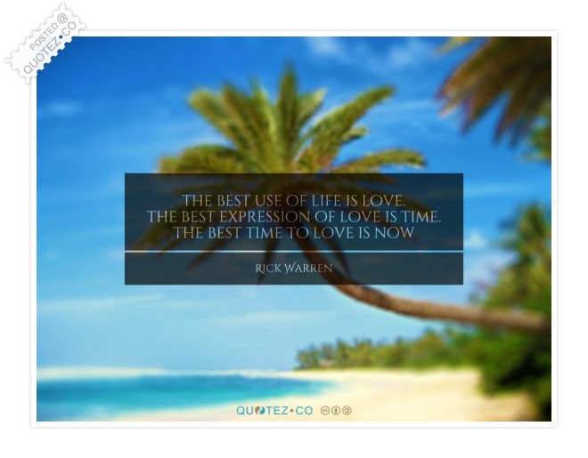 The Best Time To Love Is Now Quote