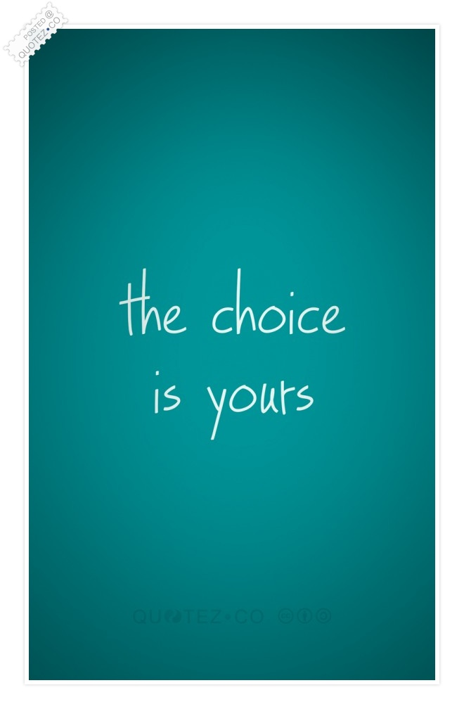 The Choice Is Yours Quote