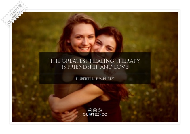 The Greatest Healing Therapy Is Friendship Quote