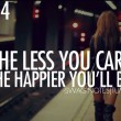 The Less You Care The Happier You Will Be Quote