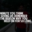 The Minute You Think Of Giving Up Quote