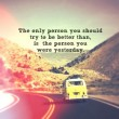 The Person You Were Yesterday Quote