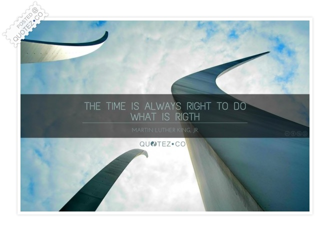 The Time Is Always Right Quote