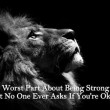 The Worst Part Of Being Strong Quote