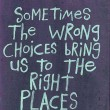The Wrong Choices Bring Us To The Right Places Quote