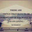 There Are Things That Have To Be Forgotten Quote