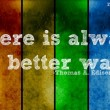There Is Always A Better Way Quote