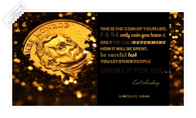 Time Is The Coin Of Your Life Quote