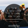 To Be A Good Loser Is To Learn How To Win Quote
