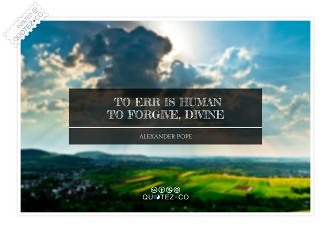 To Err Is Human To Forgive Divine Quote