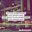 To Get Something You Never Had Quote